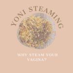 Yoni steam, vaginal steaming